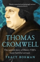 THOMAS CROMWELL : THE UNTOLD STORY OF HENRY VIIITH'S MOST FAITHFUL SERVANT