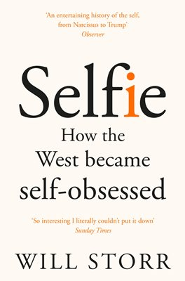 SELFIE : HOW THE WEST BECAME SELF-OBSESSED