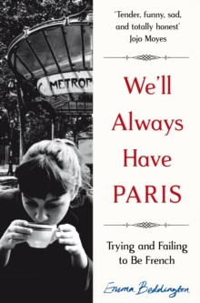 WE'LL ALWAYS HAVE PARIS : TRYING AND FAILING TO BE FRENCH