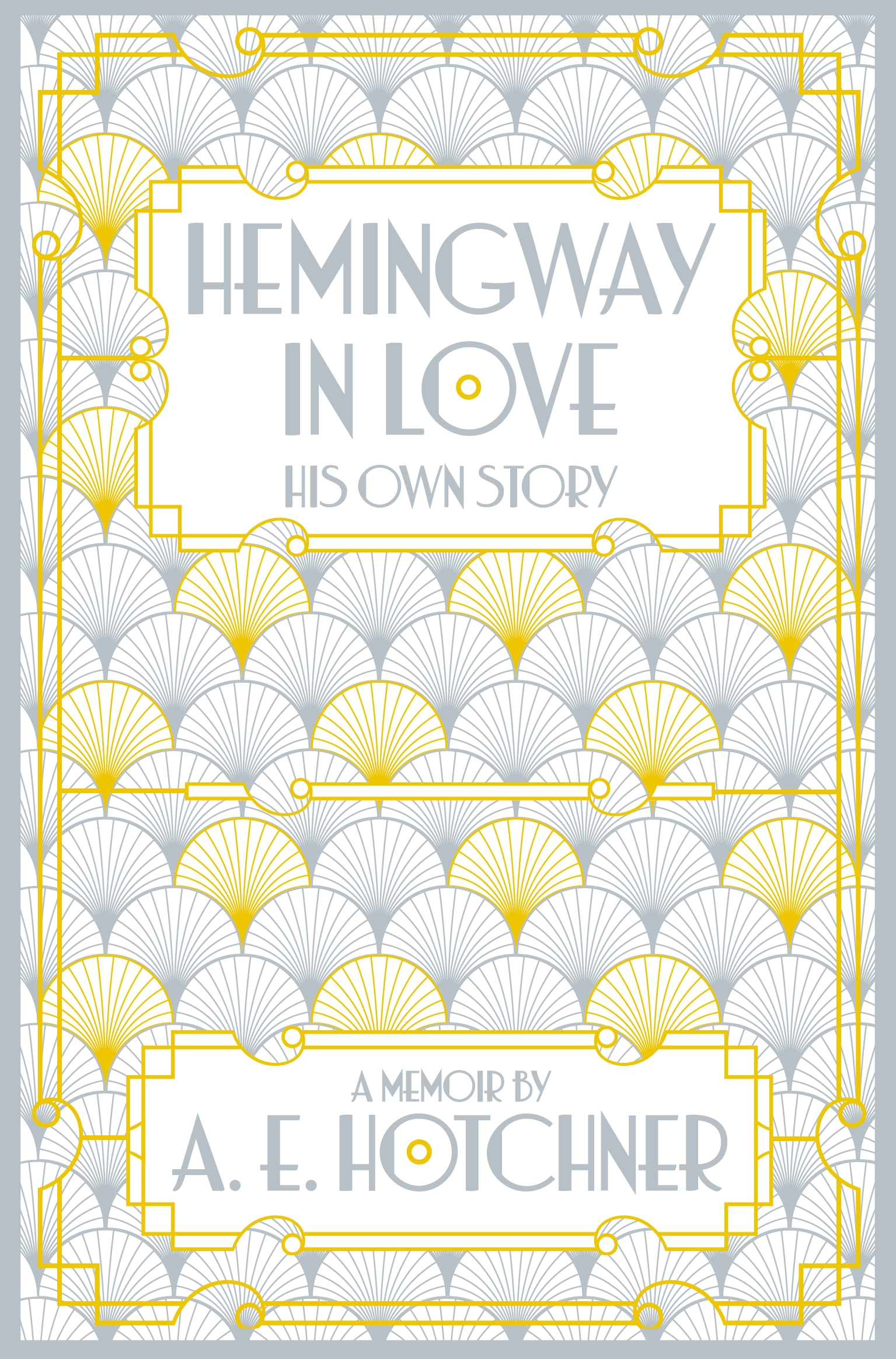 HEMINGWAY IN LOVE : HIS OWN STORY