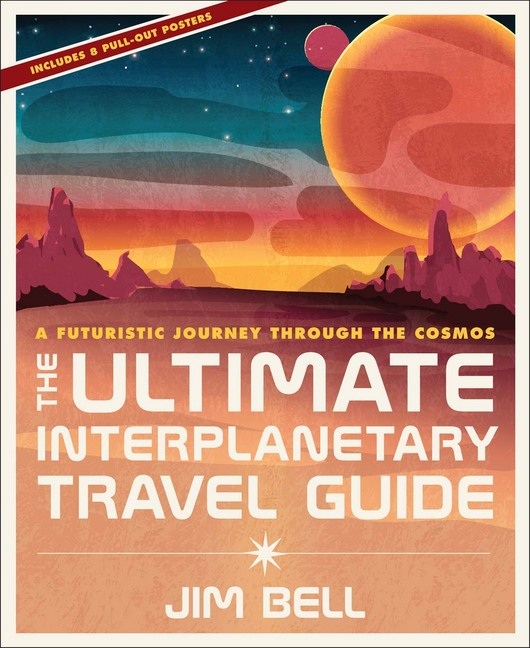 ULTIMATE INTERPLANETARY TRAVEL GUIDE : A FUTURISTIC JOURNEY THROUGH THE COSMOS