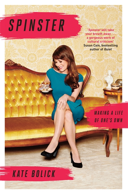 SPINSTER : MAKING A LIFE OF ONE'S OWN