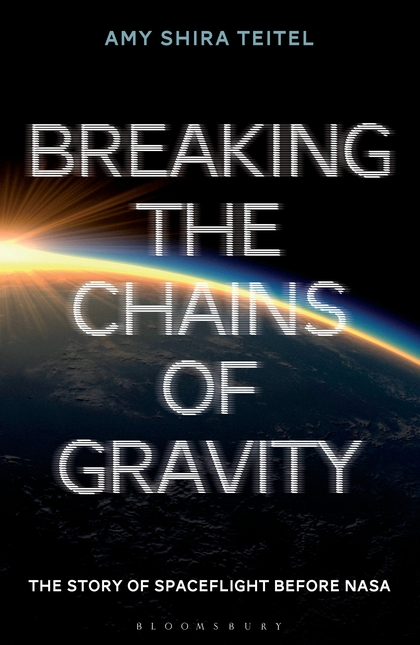 BREAKING THE CHAINS OF GRAVITY : THE STORY OF SPACEFLIGHT BEFORE NASA