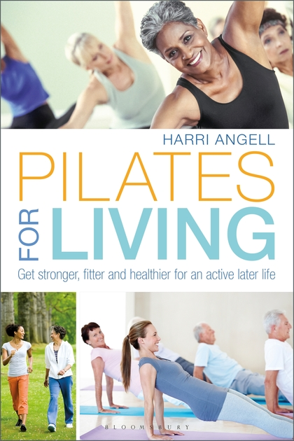 PILATES FOR LIVING : GET STRONGER, FITTER AND HEALTHIER FOR AN ACTIVE LATER LIFE