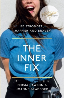 THE INNER FIX : BE STRONGER, HAPPIER AND BRAVER
