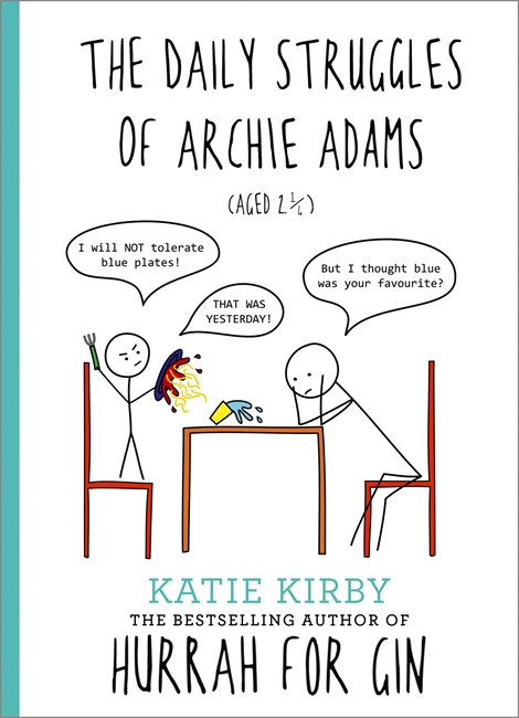 HURRAH FOR GIN: THE DAILY STRUGGLES OF ARCHIE ADAMS (AGED 2 1/4) : THE PERFECT GIFT FOR MUMS