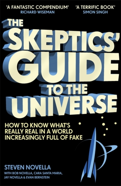 THE SKEPTICS' GUIDE TO THE UNIVERSE: HOW TO KNOW WHAT'S REALLY REAL IN A WORLD INCREASINGLY FULL OF