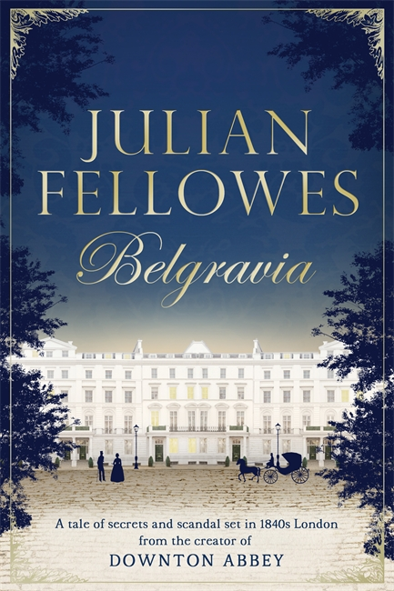 BELGRAVIA : A TALE OF SECRETS AND SCANDAL SET IN 1840S LONDON FROM THE AUTHOR OF D