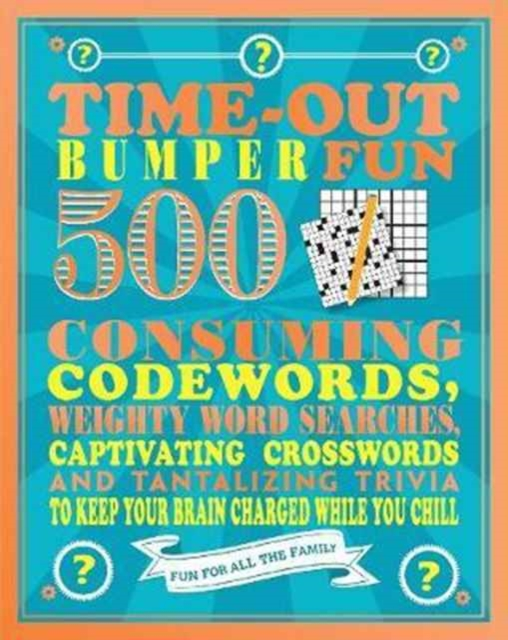 TIME-OUT BUMPER FUN : 500 CONSUMING CODEWORDS, WEIGHTY WORD SEARCHES, CAPTIVATING CROSSWORDS AND TAN