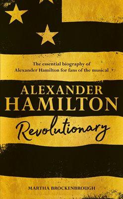 ALEXANDER HAMILTON : REVOLUTIONARY