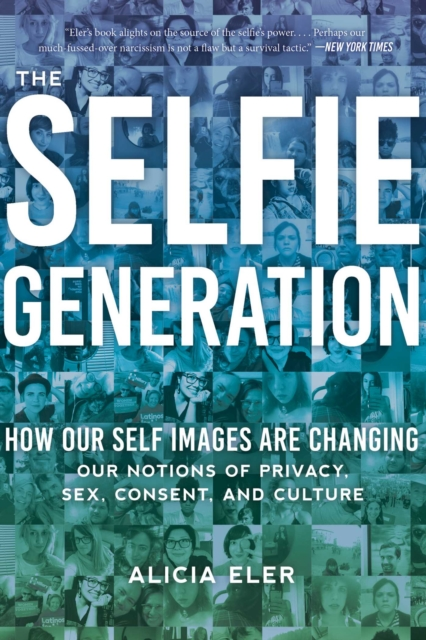 THE SELFIE GENERATION : EXPLORING OUR NOTIONS OF PRIVACY, SEX, CONSENT, AND CULTURE