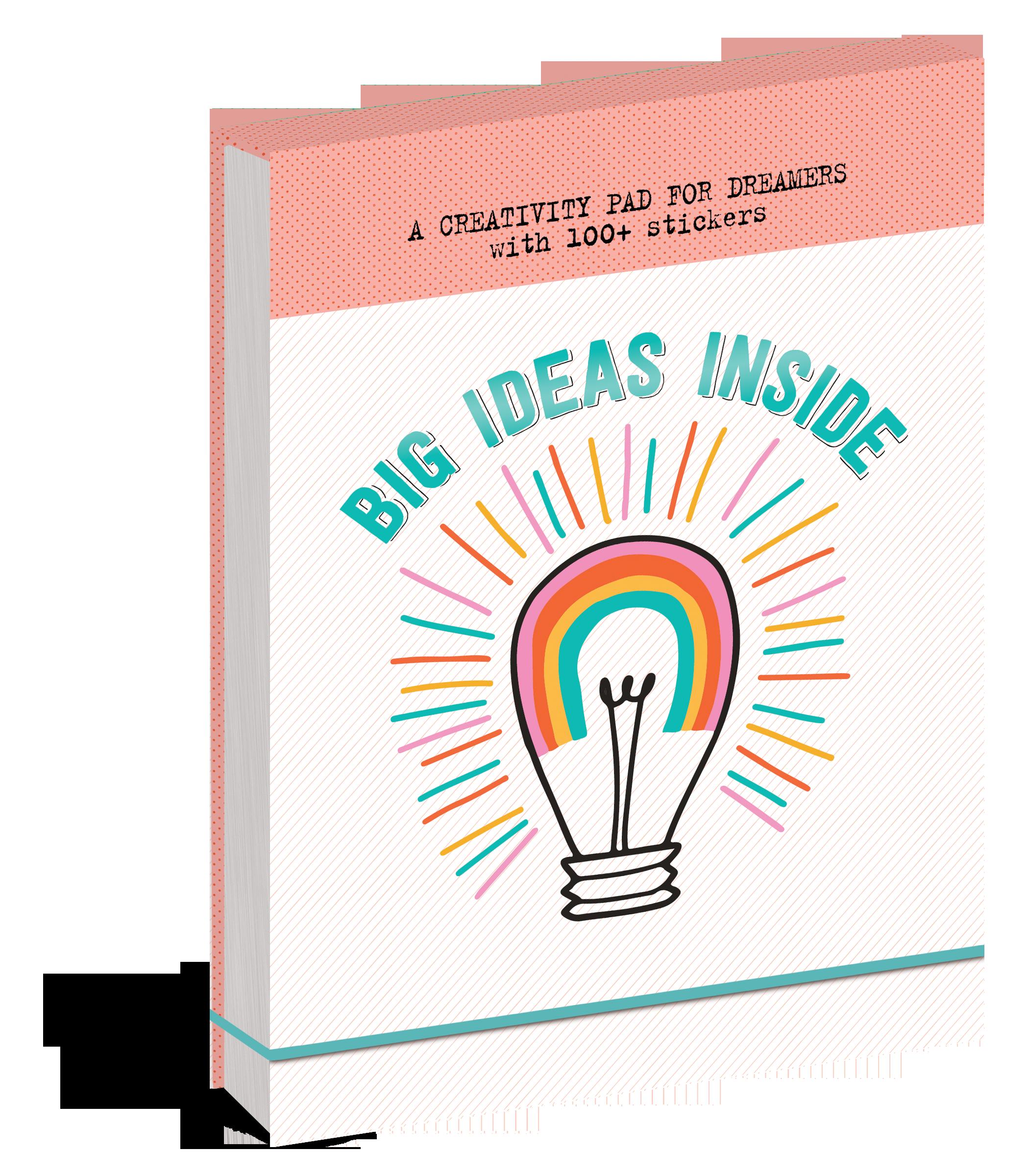 BIG IDEAS INSIDE : A CREATIVITY PAD FOR DREAMERS