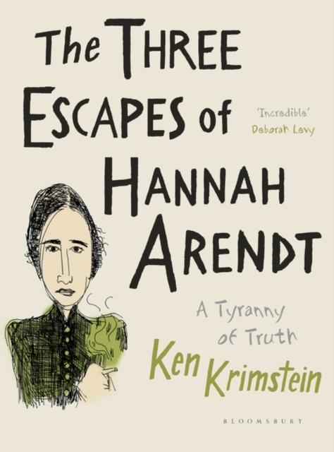 THE THREE ESCAPES OF HANNAH ARENDT : A TYRANNY OF TRUTH