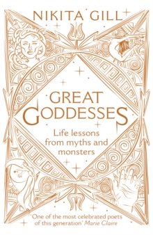 GREAT GODDESSES : LIFE LESSONS FROM MYTHS AND MONSTERS