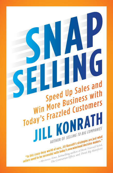 SNAP SELLING : SPEED UP SALES AND WIN MORE BUSINESS WITH TODAY'S FRAZZLED CUSTOMERS