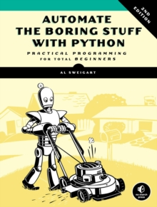 Automate The Boring Stuff With Python, 2nd Edition : Practical Programming for Total Beginners