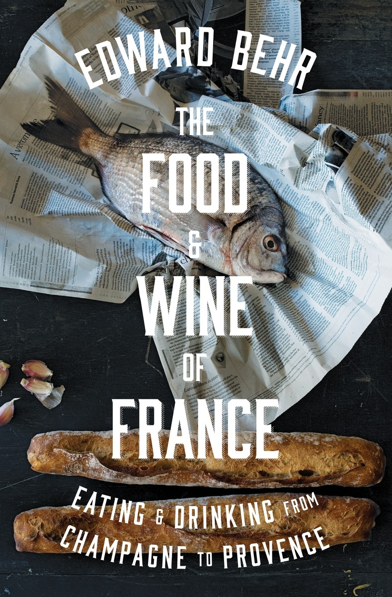 FOOD AND WINE OF FRANCE : EATING & DRINKING FROM CHAMPAGNE TO PROVENCE, THE