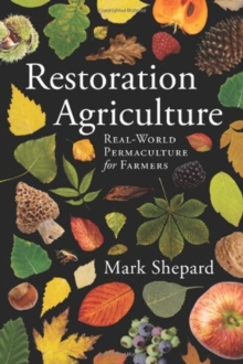 RESTORATION AGRICULTURE : REAL WORLD PERMACULTURE FOR FARMERS