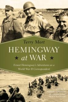 HEMINGWAY AT WAR : ERNEST HEMINGWAY'S ADVENTURES AS A WORLD WAR II CORRESPONDENT