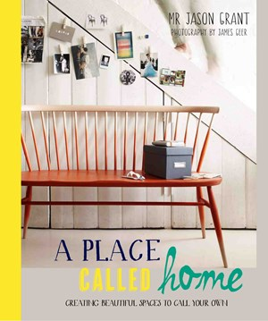 A PLACE CALLED HOME:CREATING BEAUTIFUL SPACES OF YOUR OWN