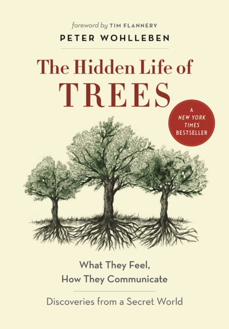 THE HIDDEN LIFE OF TREES : WHAT THEY FEEL, HOW THEY COMMUNICATE-DISCOVERIES FROM A SECRET WORLD