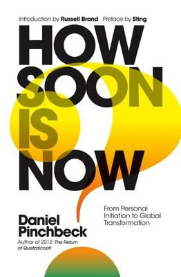 HOW SOON IS NOW : FROM PERSONAL INITIATION TO GLOBAL TRANSFORMATION