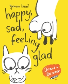 HAPPY, SAD, FEELING GLAD : DRAW & DISCOVER
