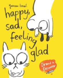 HAPPY, SAD, FEELING GLAD : DRAW & DISCOVER