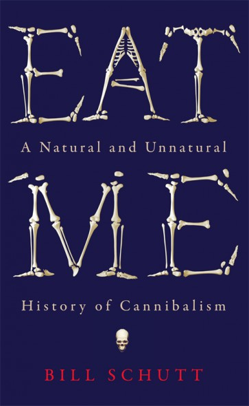 EAT ME : A NATURAL AND UNNATURAL HISTORY OF CANNIBALISM