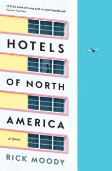 HOTELS OF NORTH AMERICA : A NOVEL