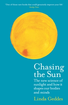 CHASING THE SUN : THE NEW SCIENCE OF SUNLIGHT AND HOW IT SHAPES OUR BODIES AND MINDS