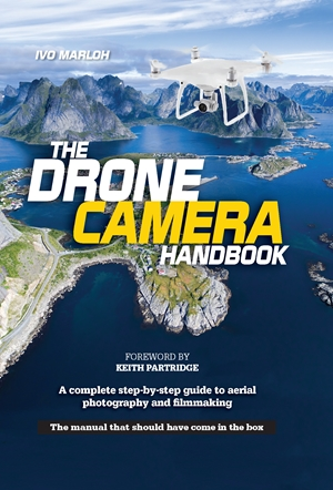THE DRONE CAMERA HANDBOOK : A COMPLETE STEP-BY-STEP GUIDE TO AERIAL PHOTOGRAPHY AND FILMMAKING