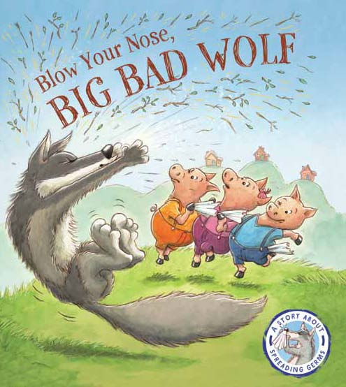BLOW YOUR NOSE, BIG BAD WOLF : A STORY ABOUT SPREADING GERMS