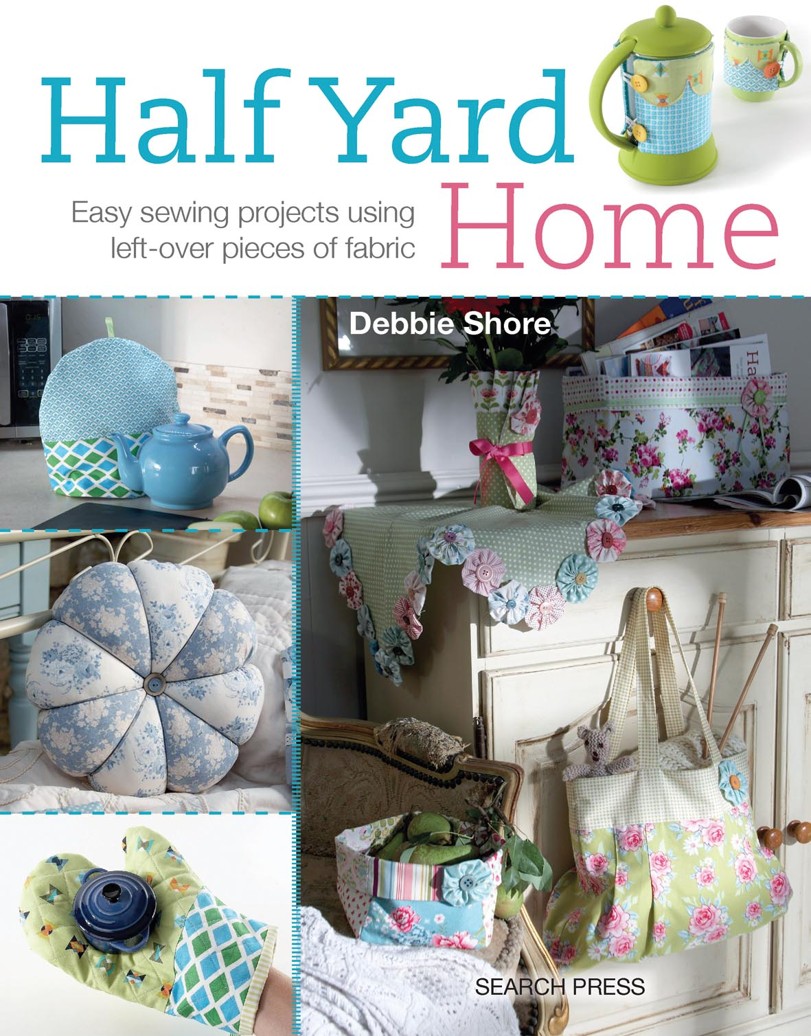 HALF YARD HOME : EASY SEWING PROJECTS USING LEFT-OVER PIECES OF FABRIC