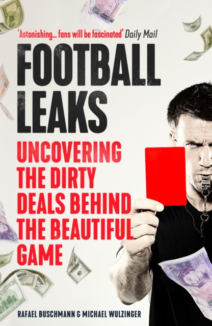 FOOTBALL LEAKS : UNCOVERING THE DIRTY DEALS BEHIND THE BEAUTIFUL GAME