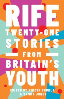 RIFE : TWENTY-ONE STORIES FROM BRITAIN'S YOUTH
