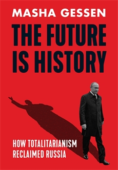 THE FUTURE IS HISTORY : HOW TOTALITARIANISM RECLAIMED RUSSIA