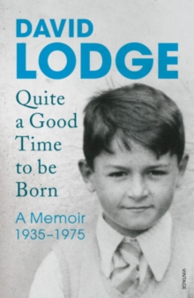 QUITE A GOOD TIME TO BE BORN : A MEMOIR: 1935-1975