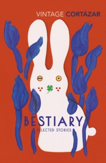 BESTIARY : THE SELECTED STORIES OF JULIO CORTAZAR