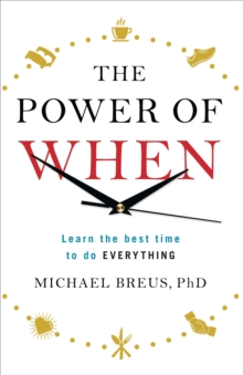 THE POWER OF WHEN : LEARN THE BEST TIME TO DO EVERYTHING