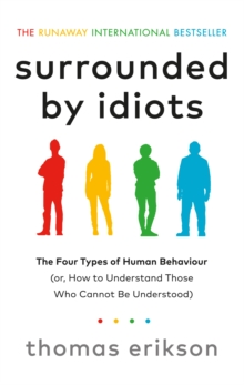 SURROUNDED BY IDIOTS :THE FOUR TYPES OF HUMAN BEHAVIOUR