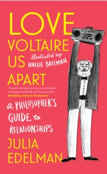 LOVE VOLTAIRE US APART : A PHILOSOPHER'S GUIDE TO RELATIONSHIPS