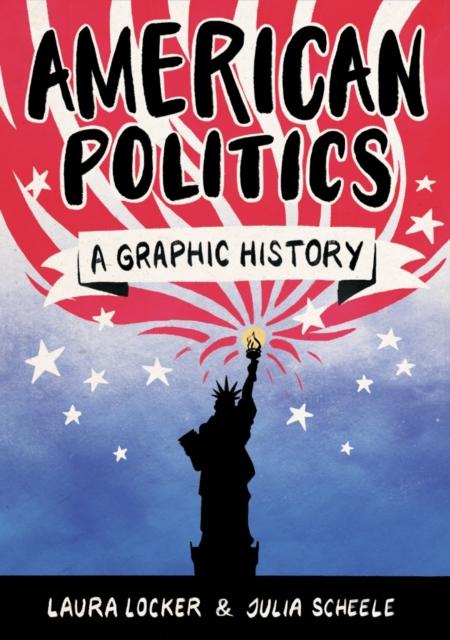 AMERICAN POLITICS : A GRAPHIC HISTORY