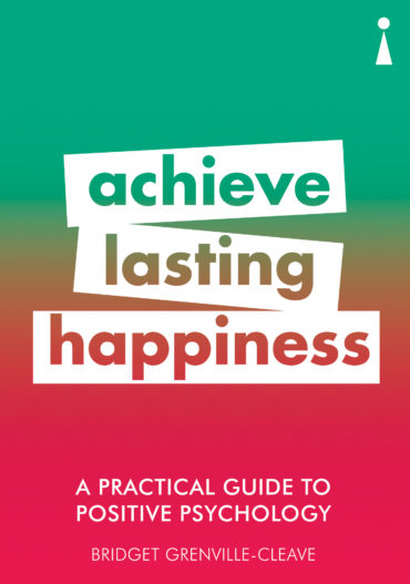 ACHIEVE LASTING HAPPINESS: A PRACTICAL GUIDE TO POSITIVE PSYCHOLOGY