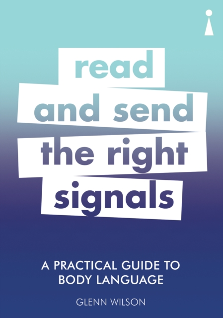 READ & SEND THE RIGHT SIGNALS: A PRACTICAL GUIDE TO BODY LANGUAGE