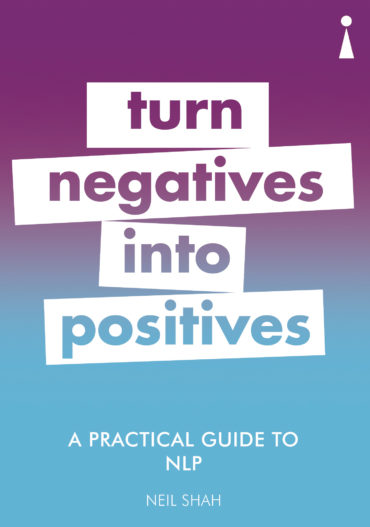 TURN NEGATIVES INTO POSITIVES: A PRACTICAL GUIDE TO NLP