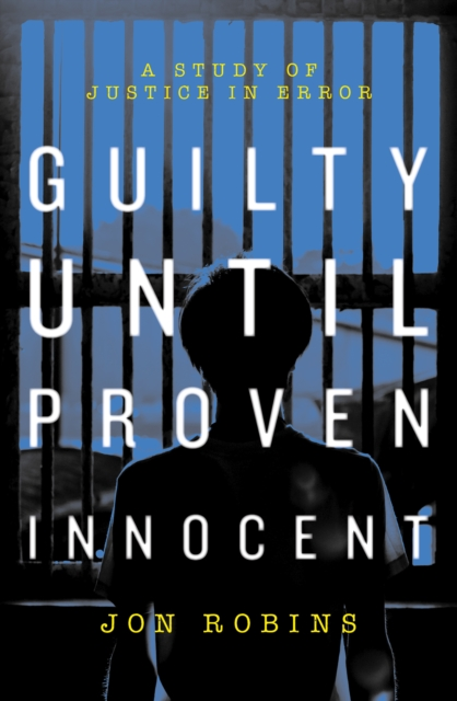 GUILTY UNTIL PROVEN INNOCENT : THE CRISIS IN OUR JUSTICE SYSTEM