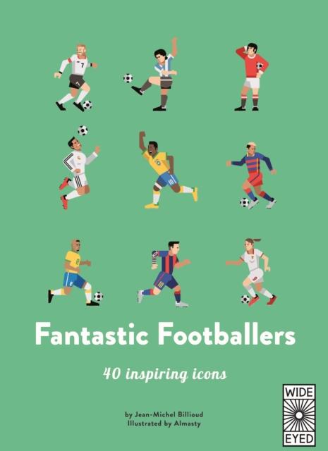 FANTASTIC FOOTBALLERS : MEET 40 GAME CHANGERS