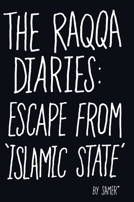 THE RAQQA DIARIES : ESCAPE FROM ISLAMIC STATE
