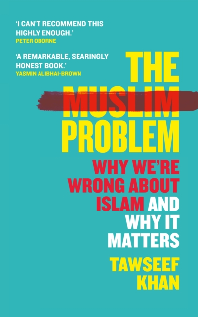THE MUSLIM PROBLEM WHY WE'RE WRONG ABOUT ISLAM AND WHY IT MATTERS